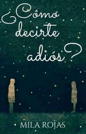 ¿ Como decirte adiós ?  by Mila_Rojas21