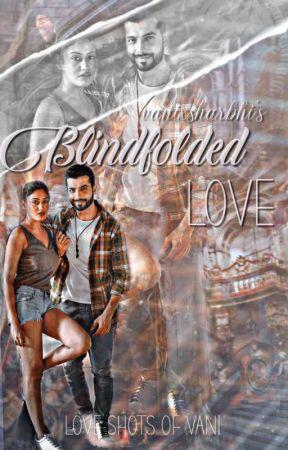 blindfolded love ON HOLD( VANI OR SHARBHI OS) by Vanixcastlewrites