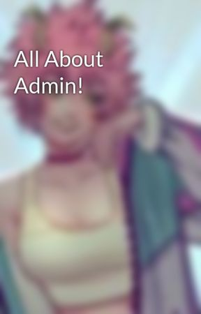 All About Admin! by DangerNo0dle