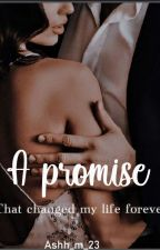 A promise: That changed my life forever (Completed)  by Ash_m_23