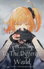 To The Different World (genshin impact x fgo) by otakuandgamergirl
