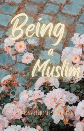 Being A Muslim  by RowdyMuslimah