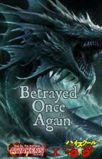Betrayed Once Again (Betrayed AntiHero Male Reader x DxD) by RenPenRen