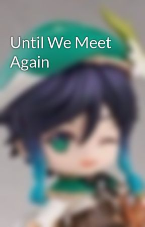 Until We Meet Again by jglaiza