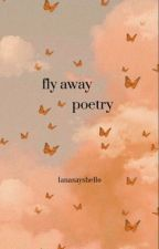 fly away poetry by lanasayshello