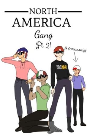 North America Gang pt 2; Terrible Twos by hellllllnah