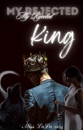 My Rejected King (On Hiatus) by MissLulu004