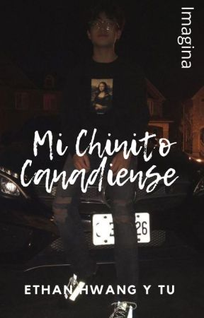 Mi  Chinito Canadiense & Yo ( Ethan Hwang y tu ) Imagina by MarilynRoca7