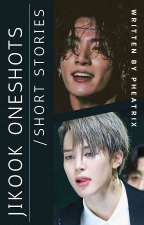SHORT JIKOOK STORIES THAT I POSTED ON FACEBOOK by Pheatrix