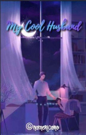 My Cool Husband [END] by lapakmanusiagabut