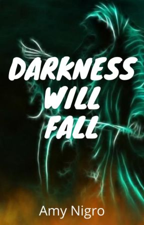 Darkness will fall No3 in the darkness series by Amy17112007