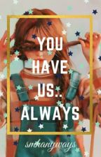 You Have Us... Always. by smhanyways