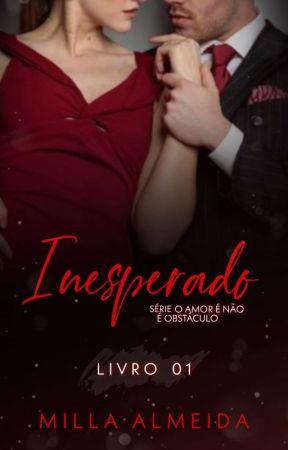 Inesperado  Trilogia: O Amor Não é Obstáculo -1 by MilinhaAlmeida30
