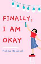 Finally, I Am Okay by NahdiaB