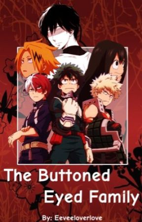 The Buttoned Eyed Family    Bnha x Male reader    Coming Soon by Eeveelover_love