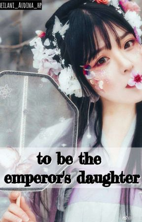to be the emperor's daughter by Meilani_Audina_HP