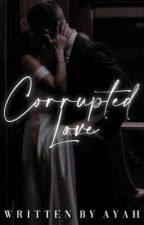Corrupted Love by ethereal_ayah