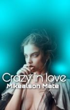 Crazy in love • Mikealson Mate by MultiFandomxLoverxx