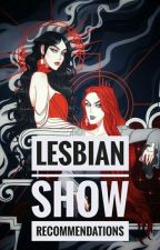LESBIAN SHOW RECOMMENDATIONS by CheesyDragon007