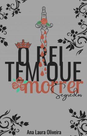 O REI TEM QUE MORRER: SEGREDOS by OlivsLah