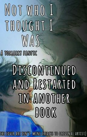 Not who I thought I was. (A Tomarry fanfic)(discontinued??) by RanbeeBlues