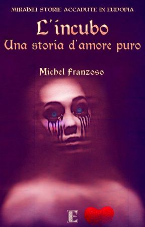 L'incubo. Una storia d'amore puro by __Ux__