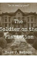 The Soldier on the Plantation by SaraJWatson