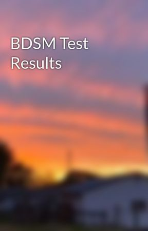 BDSM Test Results by ThatOneGayKid96