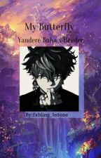 My Butterfly    (Yandere Bnha x Reader) by fxbling_bstone