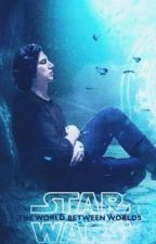 Star Wars: The World Between Worlds (Ben Solo X Fanfiction)  by TRexGaming3