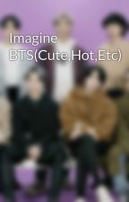 Imagine BTS(Cute,Hot,Etc) by amora_army123