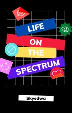Life on the Spectrum by skyedwa
