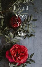Thought You Loved Me by emily_akh