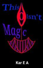 This Isn't Magic  by KarEABooks