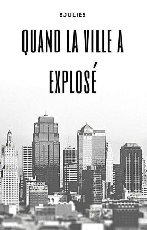 Quand la ville a explosé  by 2JuLiE5