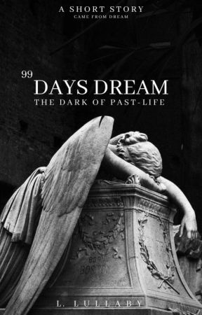 99 DAYS DREAM : the dark of past life by tx421cph