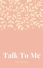 Talk to me by godsthatstartwith_A