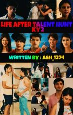 🖤 LIFE AFTER TALENT HUNT : KY2 💜 by Ash_1274