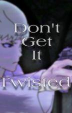 DON'T GET IT TWISTED. [RYO ASUKA X READER] by asukashrine