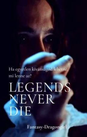 Legends never die - A legendák örökké élnek by Fantasy-Dragongirl
