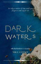 DARK WATERS | Nikolai Lantsov x Fem!Reader by Nika_Lantsov