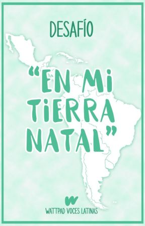 Desafío: EN MI TIERRA NATAL by WattpadVocesLatinas