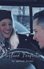 ~ Upstead Fanfiction ~ by Upstead_Lovers