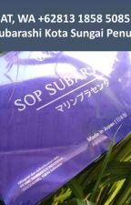 BERKHASIAT, WA +62813 1858 5085 Agen SOP Subarashi Kota Sungai Penuh by subarashisungai