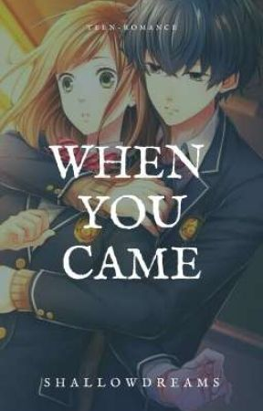 When You Came (On-going) by ShallowDreams