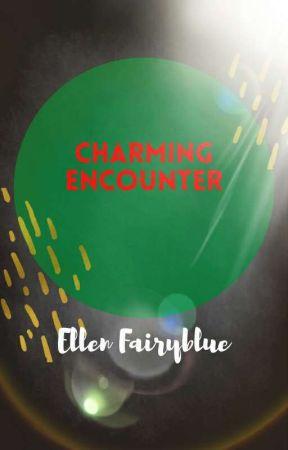 Charming Encounter  by EllenFairyBlue4