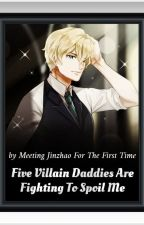 ( BOOK 1 ) Five Villain Daddies Are Fighting To Spoil Me by Yuna_O