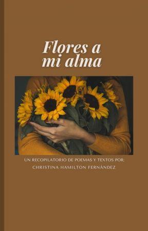 Flores a mi alma by GeekyCriaturita