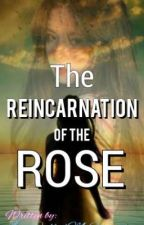 The Reincarnation Of The Rose by Onlyme090