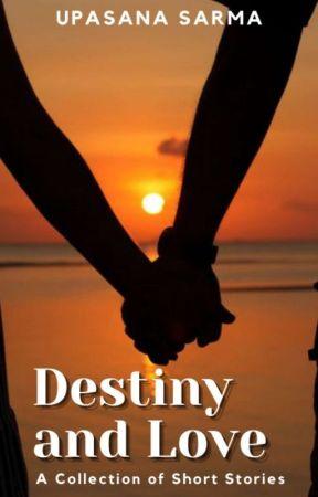 Destiny and Love | By Upasana Sarma by Urvashi123098